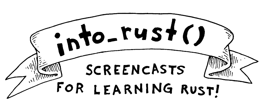 into_rust: screencasts for learning Rust!
